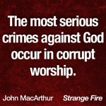The most serious crimes against God occur in corrupt worship.